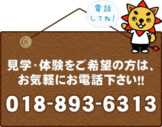見学・体験をご希望の方は、お気軽にお電話ください!!018-893-6313